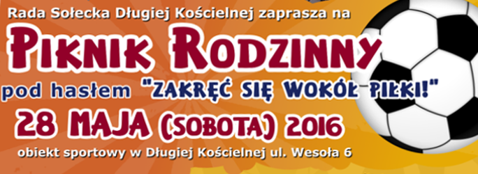 """Piknik Rodzinny pod hasłem """"Zakręć się wokół piłki!"""" 28 maja 2016 r."""