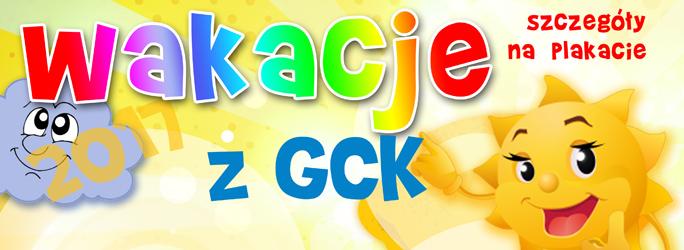 Zapraszamy na Wakacje z GCK !!!