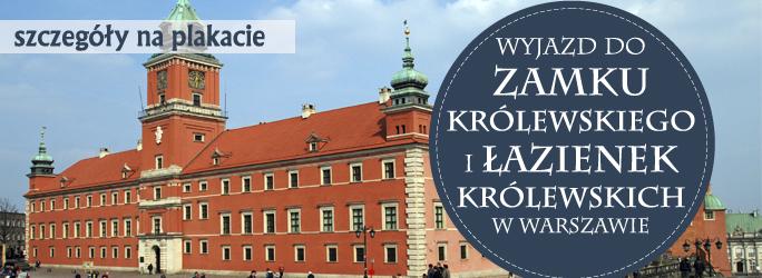 Wyjazd do Zamku Królewskiego i Łazienek Królewskich w Warszawie