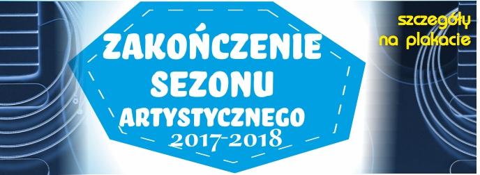 Zakończenie Sezonu Artystycznego 2017-2018